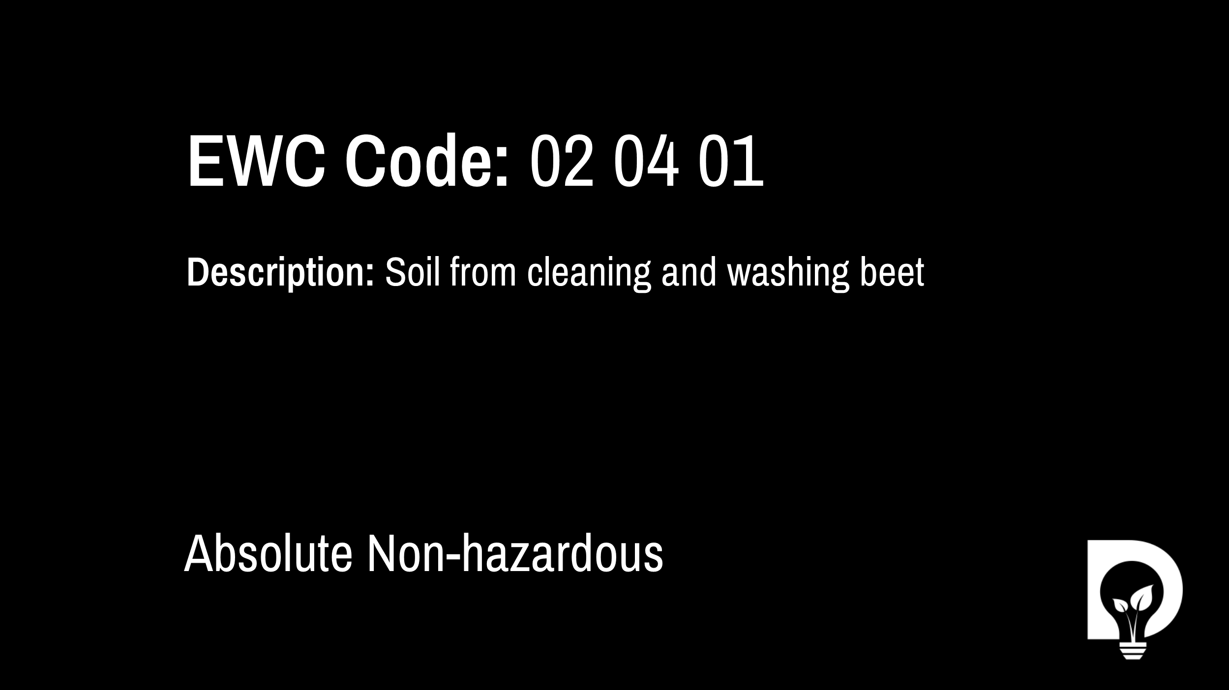 EWC Code: 02 04 01 - soil from cleaning and washing beet. Type: Absolute Non-hazardous. Image by Dsposal