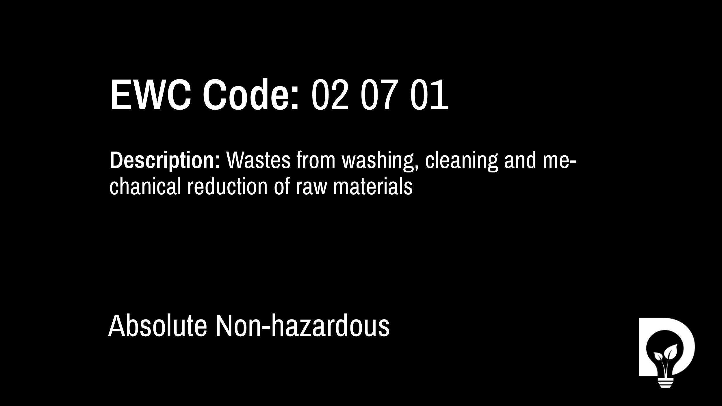 EWC Code: 02 07 01 - wastes from washing, cleaning and mechanical reduction of raw materials. Type: Absolute Non-hazardous. Image by Dsposal