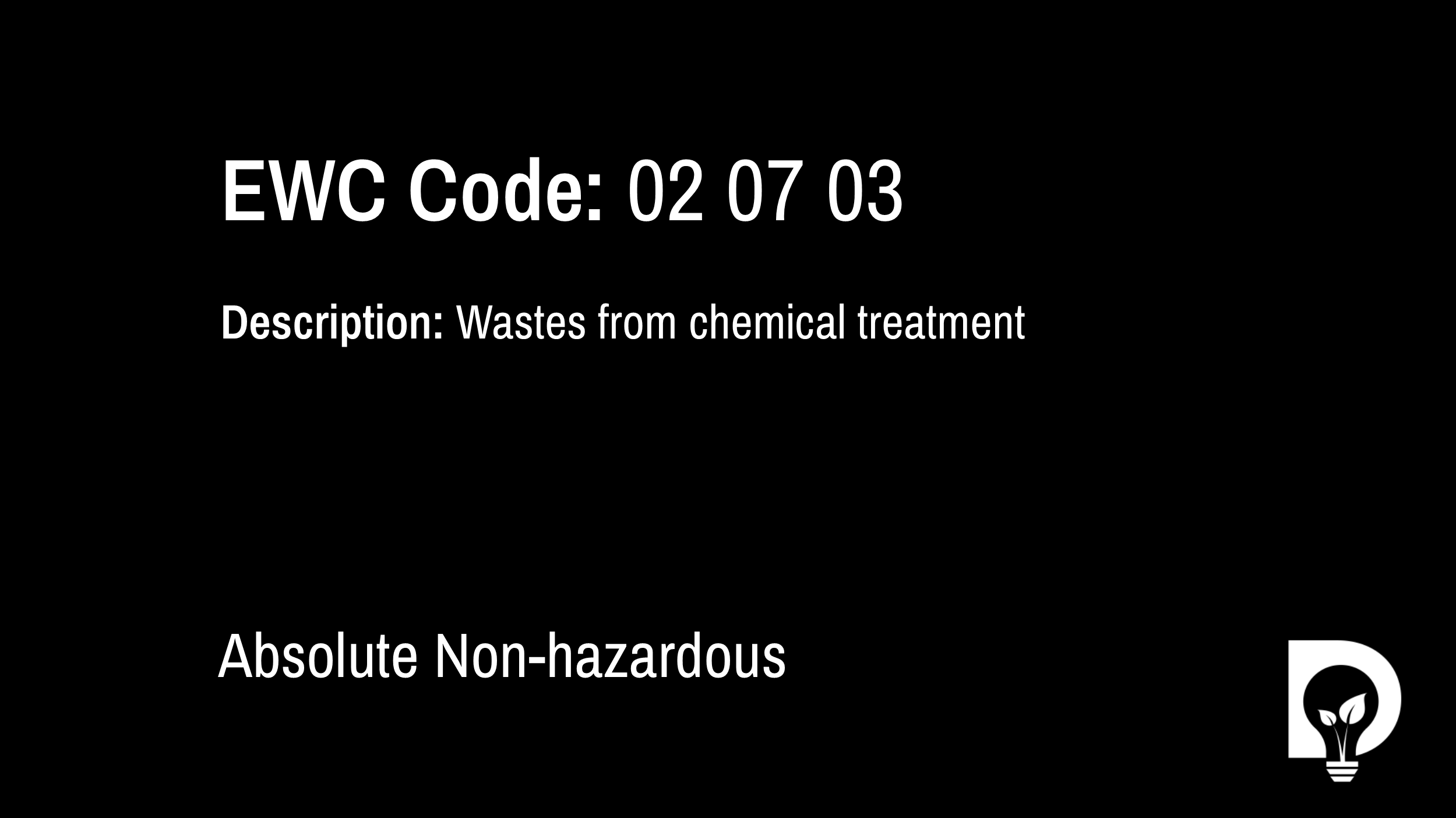EWC Code: 02 07 03 - wastes from chemical treatment. Type: Absolute Non-hazardous. Image by Dsposal