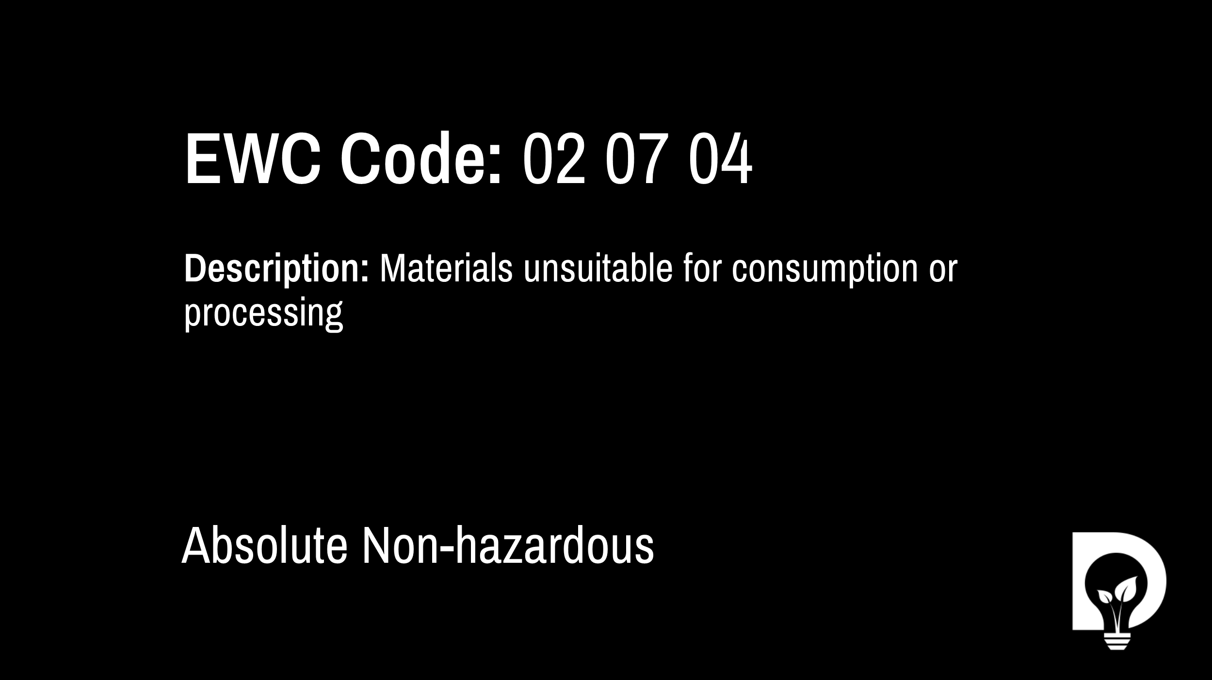 EWC Code: 02 07 04 - materials unsuitable for consumption or processing. Type: Absolute Non-hazardous. Image by Dsposal