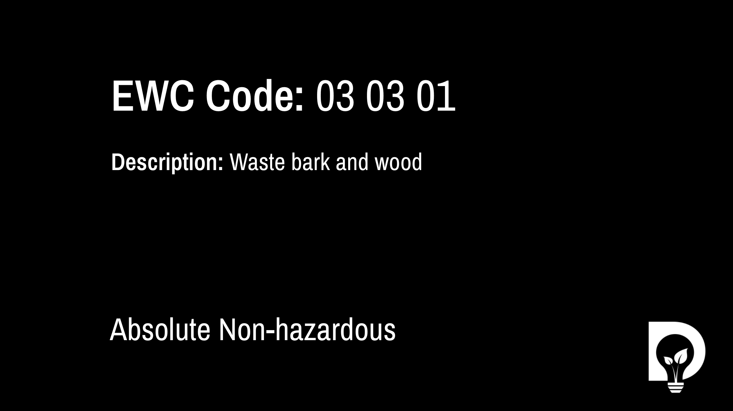 EWC Code: 03 03 01 - waste bark and wood. Type: Absolute Non-hazardous. Image by Dsposal