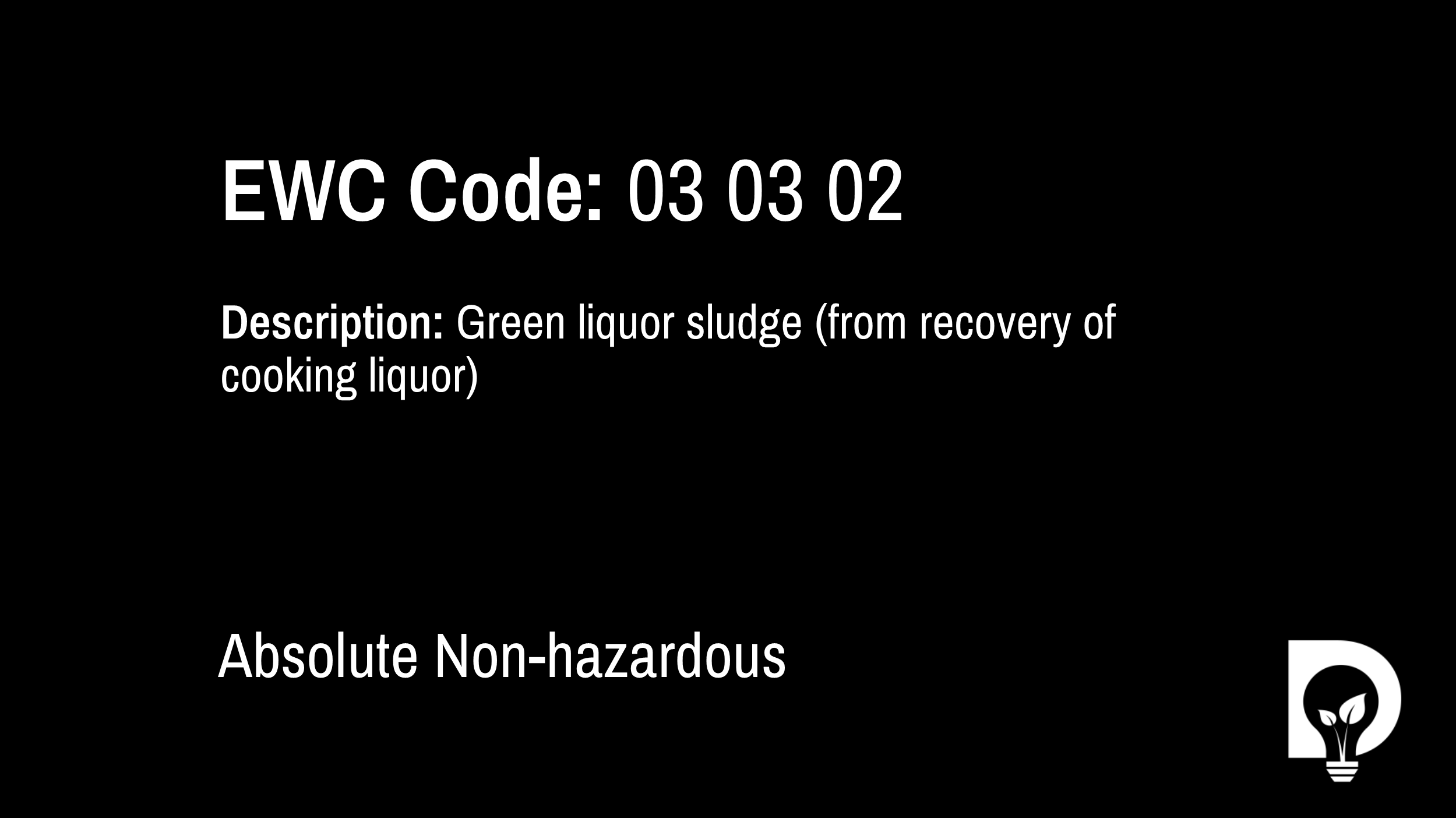EWC Code: 03 03 02 - green liquor sludge (from recovery of cooking liquor). Type: Absolute Non-hazardous. Image by Dsposal
