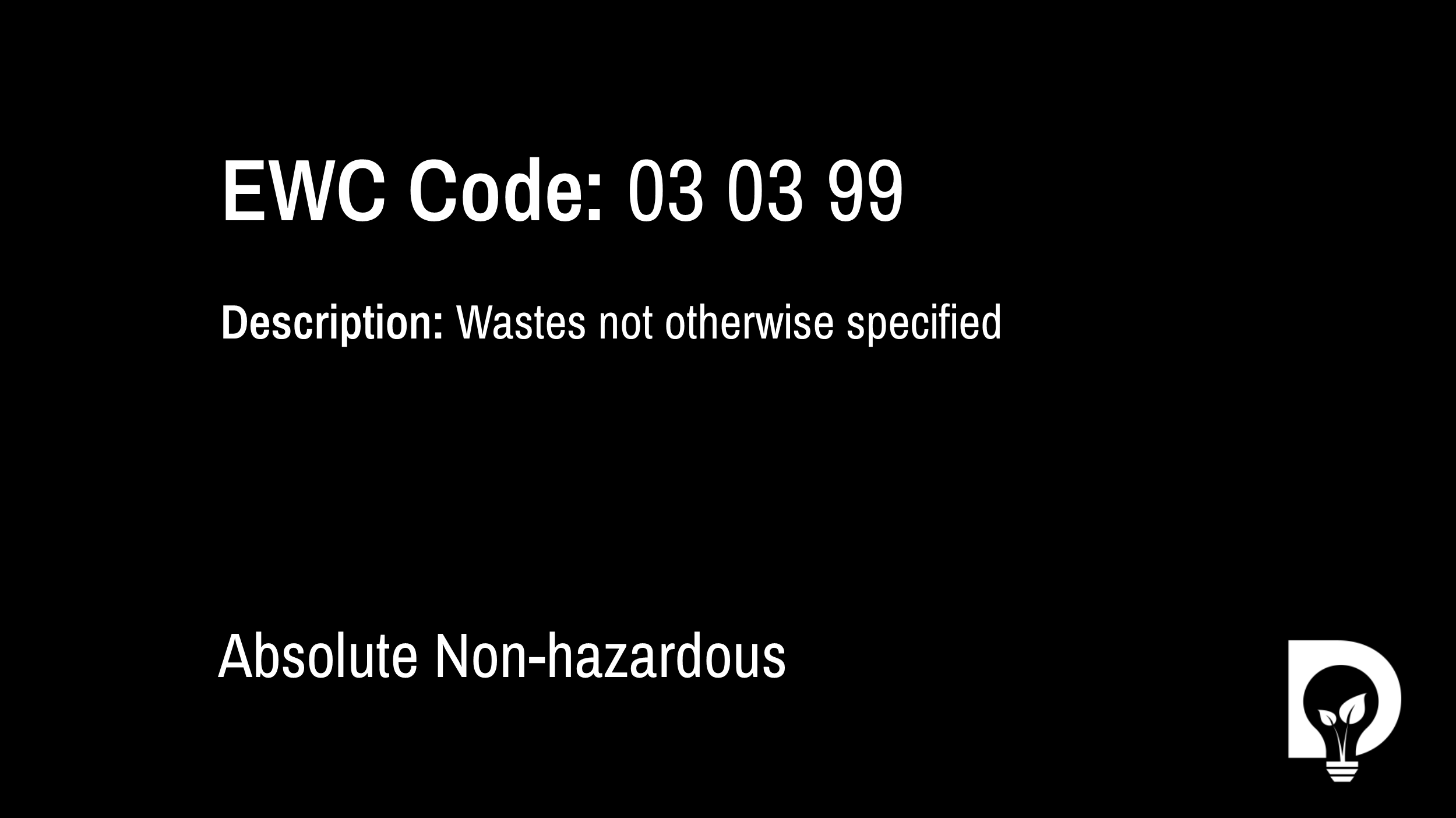 EWC Code: 03 03 99 - wastes not otherwise specified. Type: Absolute Non-hazardous. Image by Dsposal
