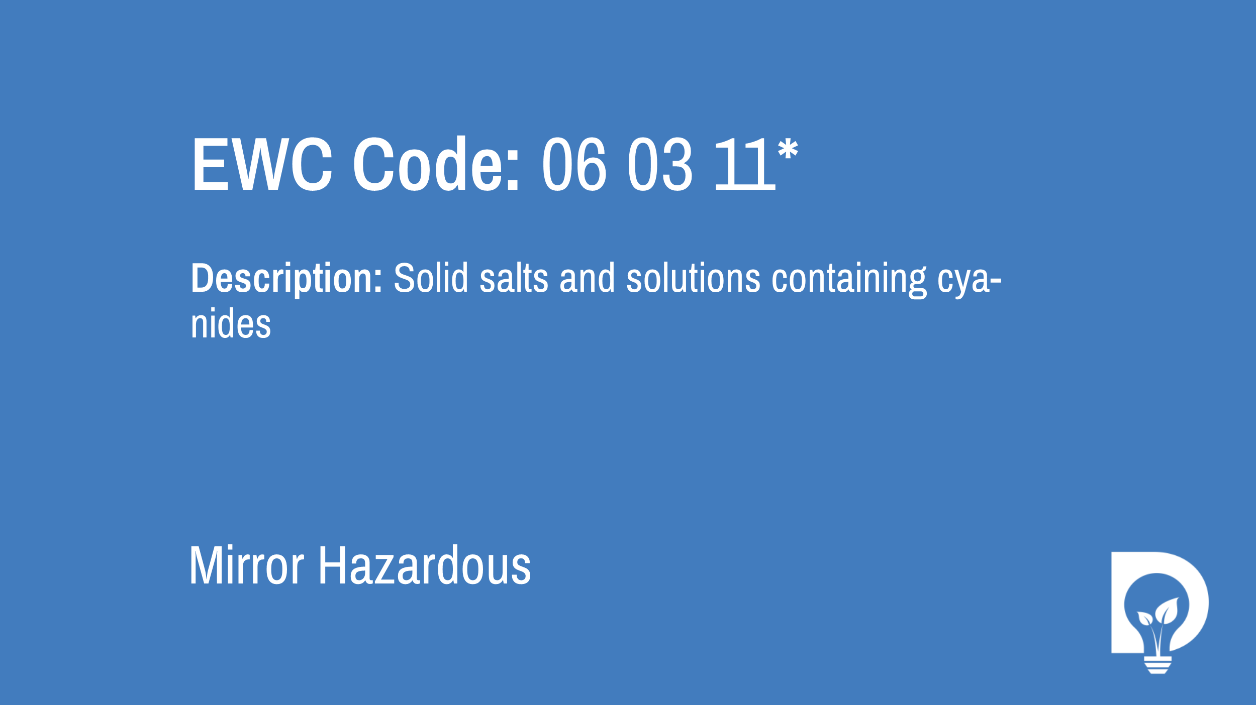 EWC Code: 06 03 11* - solid salts and solutions containing cyanides. Type: Mirror Hazardous. Image by Dsposal