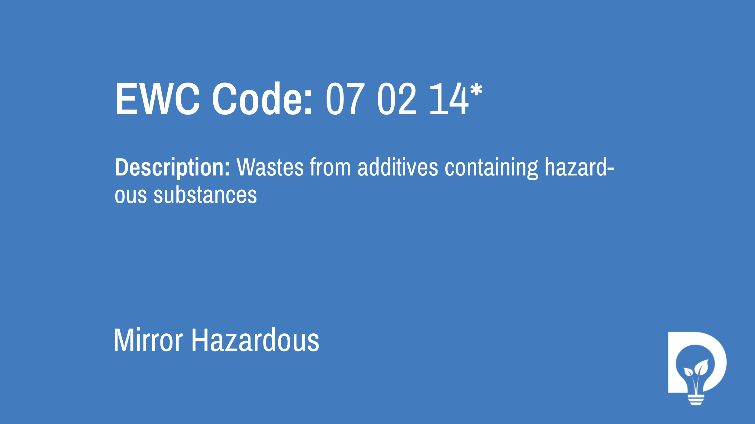 EWC Code: 07 02 14* - wastes from additives containing hazardous substances. Type: Mirror Hazardous. Image by Dsposal