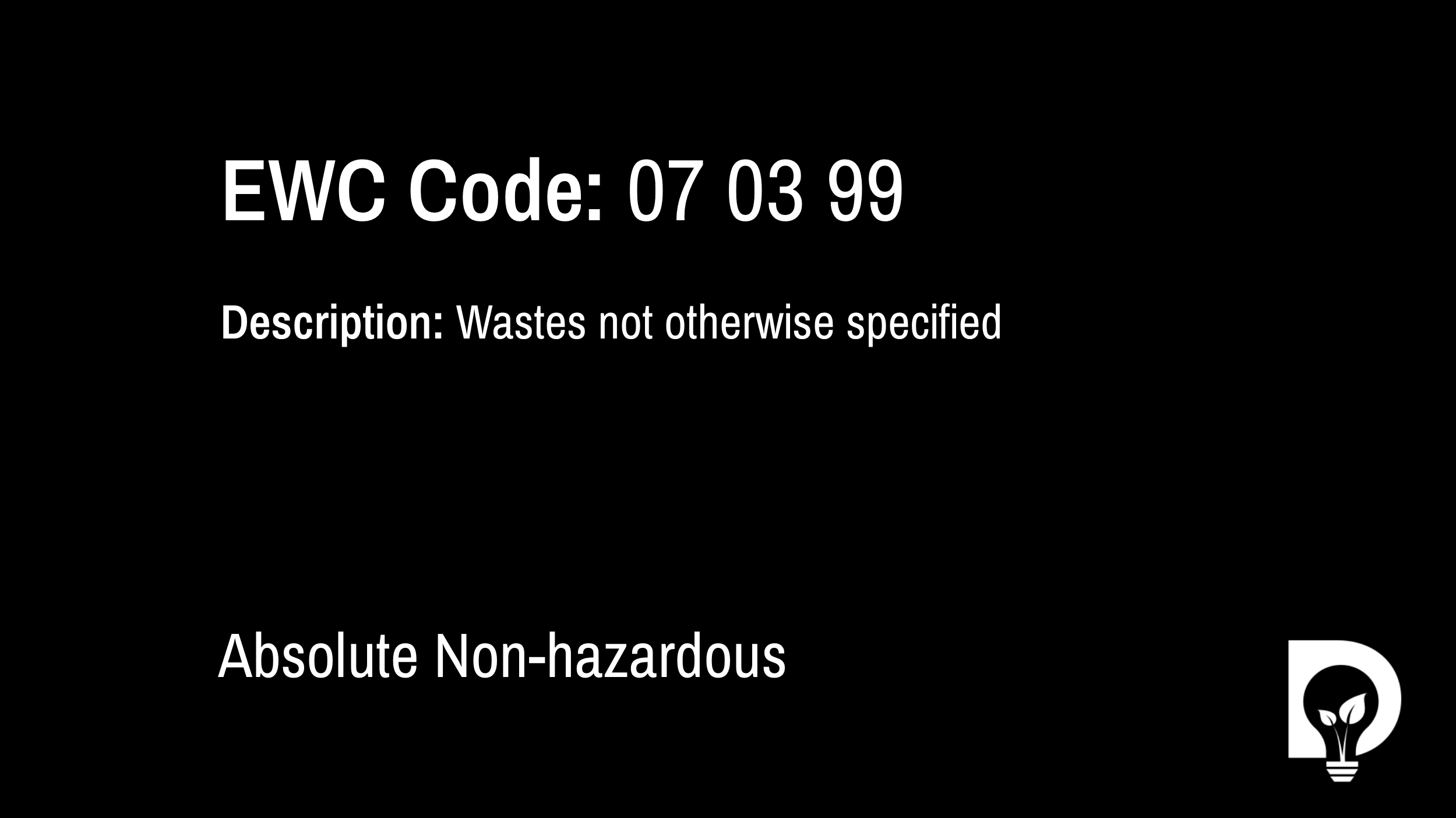 EWC Code: 07 03 99 - wastes not otherwise specified. Type: Absolute Non-hazardous. Image by Dsposal
