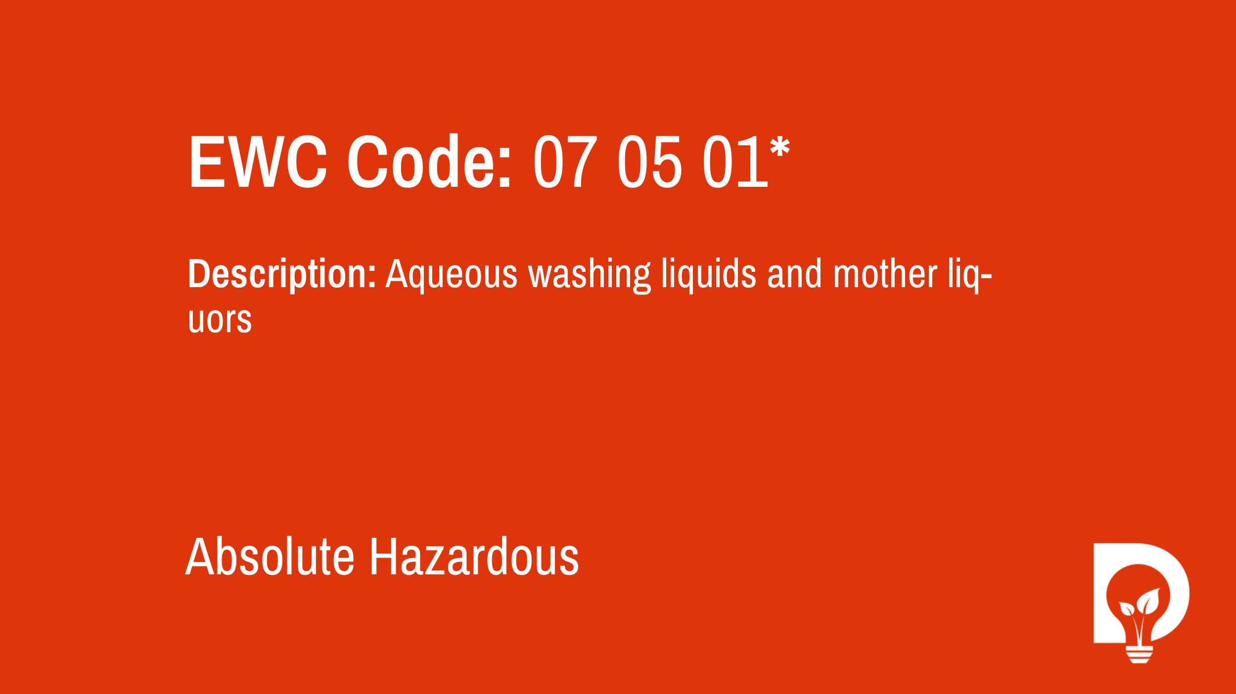 EWC Code: 07 05 01* - aqueous washing liquids and mother liquors. Type: Absolute Hazardous. Image by Dsposal