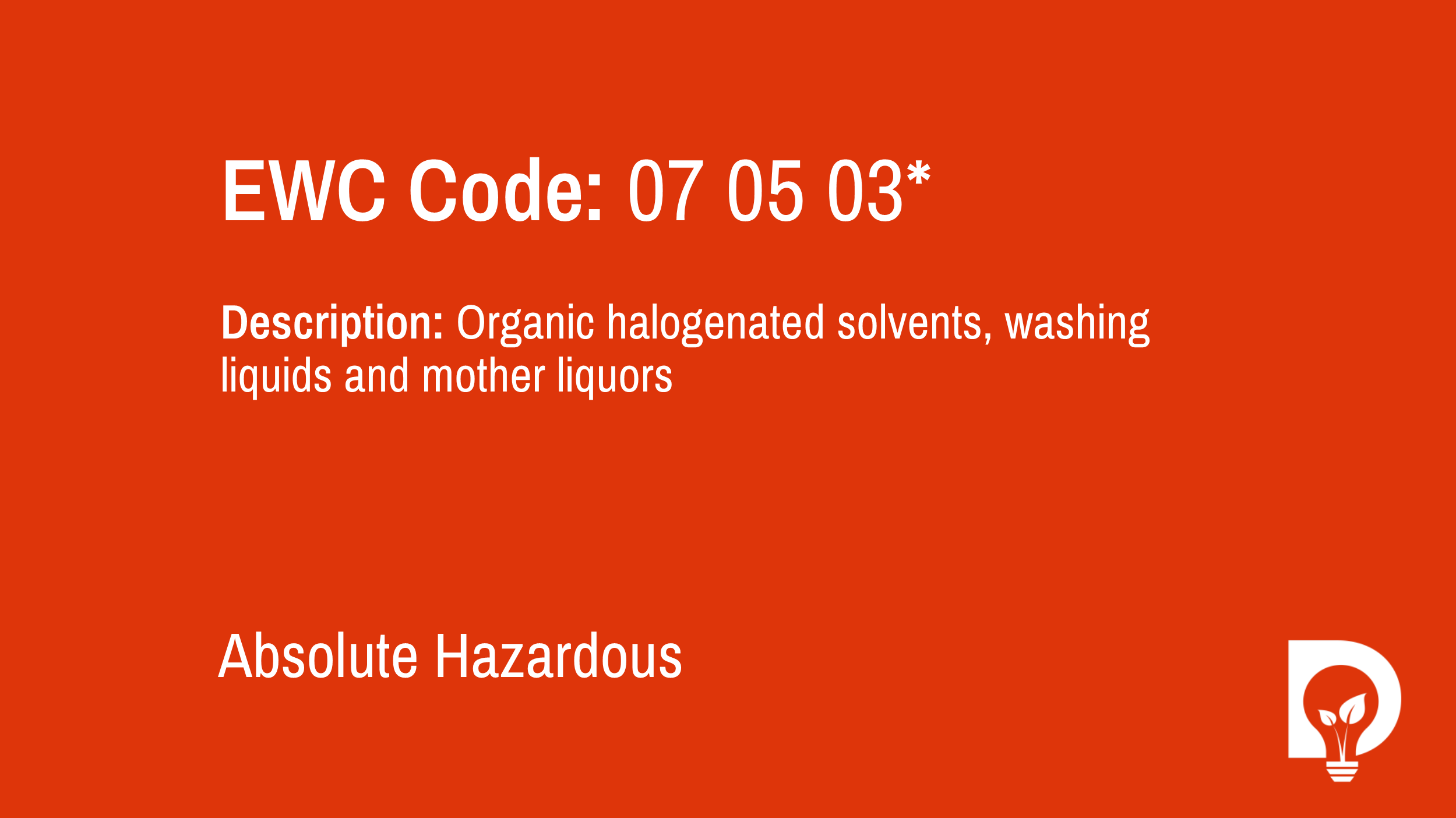 EWC Code: 07 05 03* - organic halogenated solvents, washing liquids and mother liquors. Type: Absolute Hazardous. Image by Dsposal