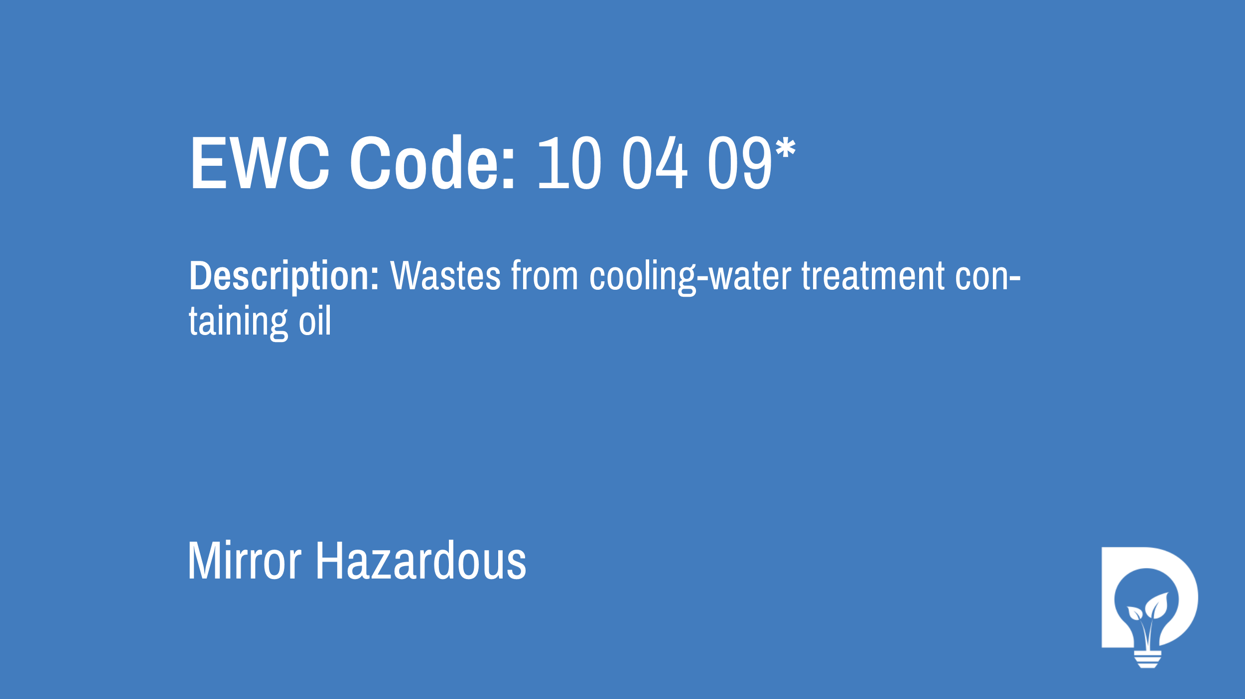 EWC Code: 10 04 09* - wastes from cooling-water treatment containing oil. Type: Mirror Hazardous. Image by Dsposal