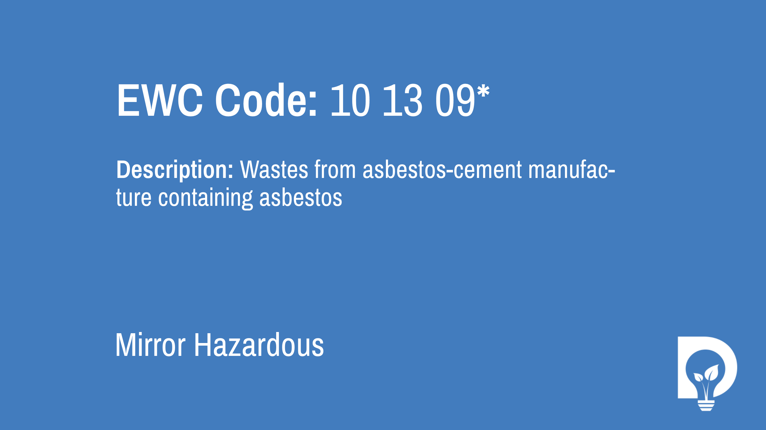EWC Code: 10 13 09* - wastes from asbestos-cement manufacture containing asbestos. Type: Mirror Hazardous. Image by Dsposal