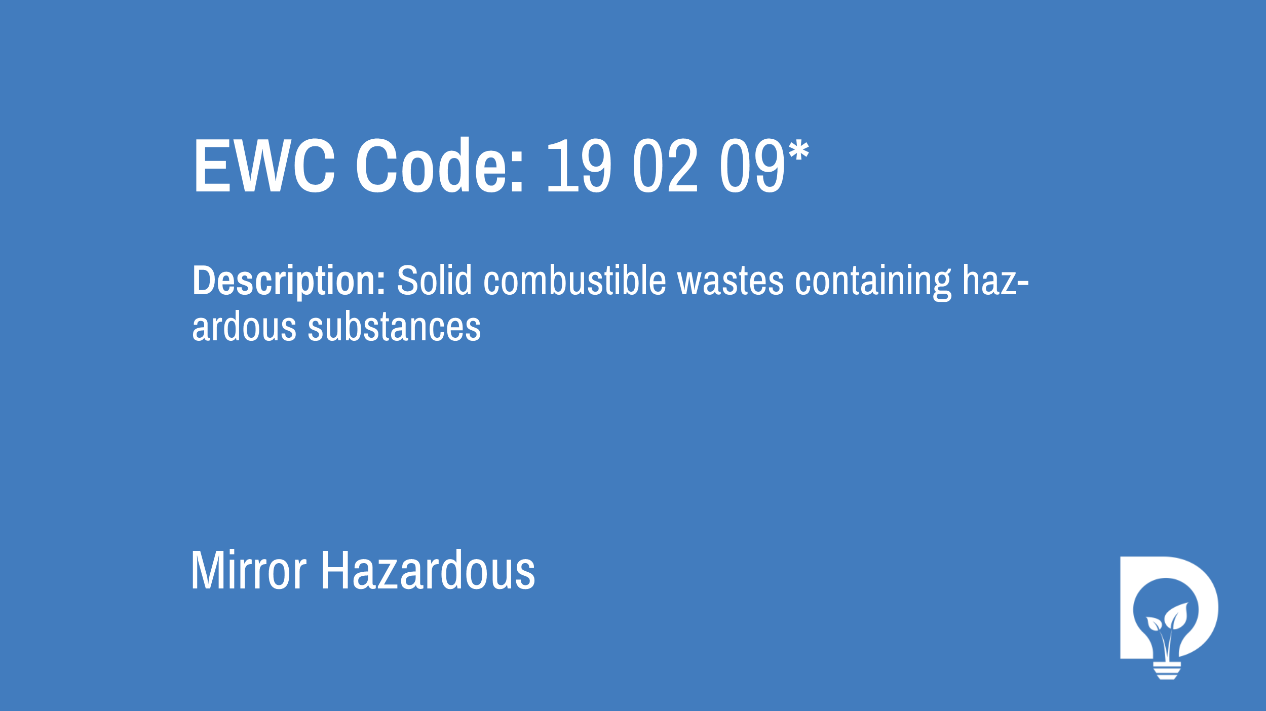 EWC Code: 19 02 09* - solid combustible wastes containing hazardous substances. Type: Mirror Hazardous. Image by Dsposal
