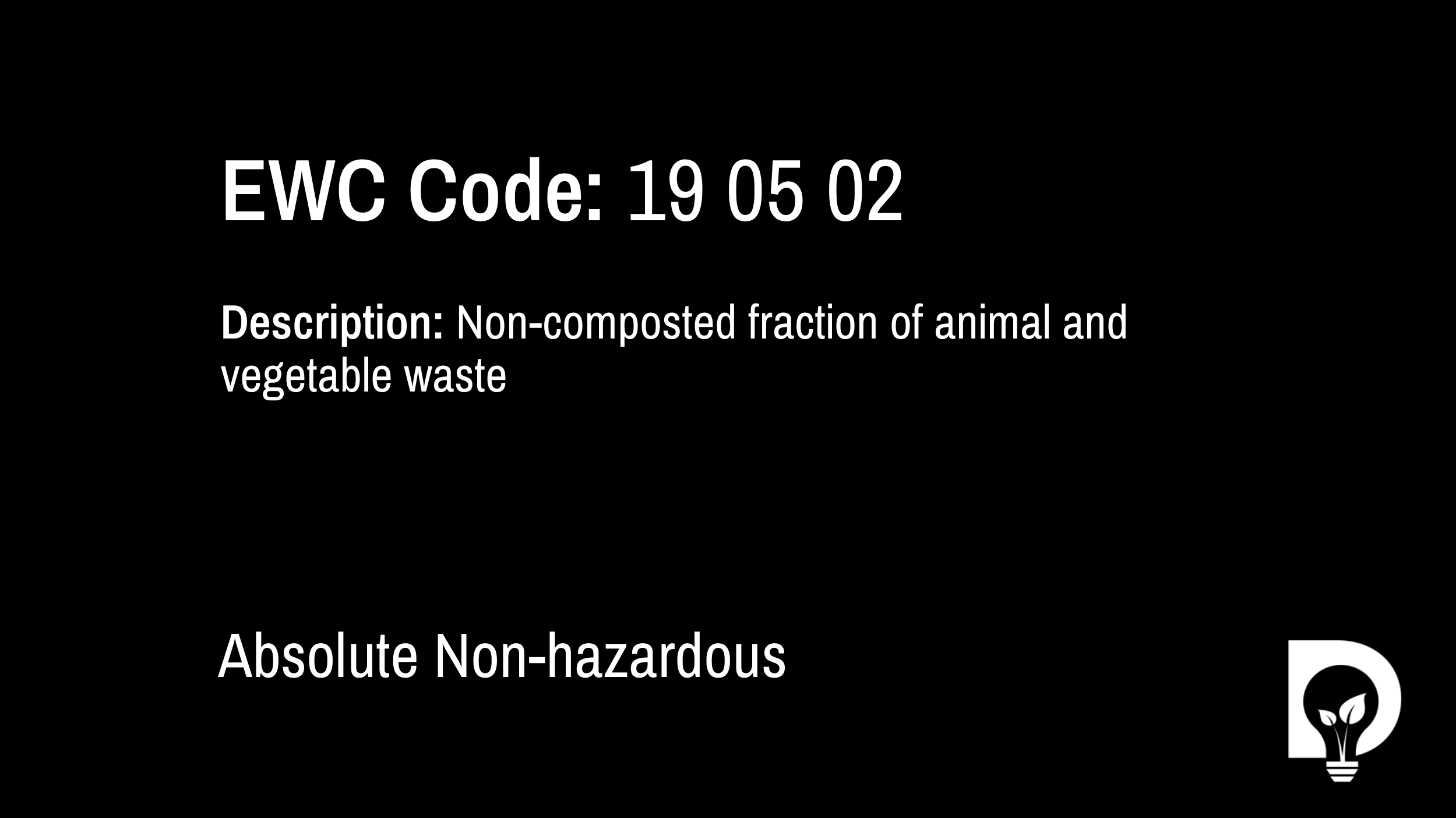 EWC Code: 19 05 02 - non-composted fraction of animal and vegetable waste. Type: Absolute Non-hazardous. Image by Dsposal