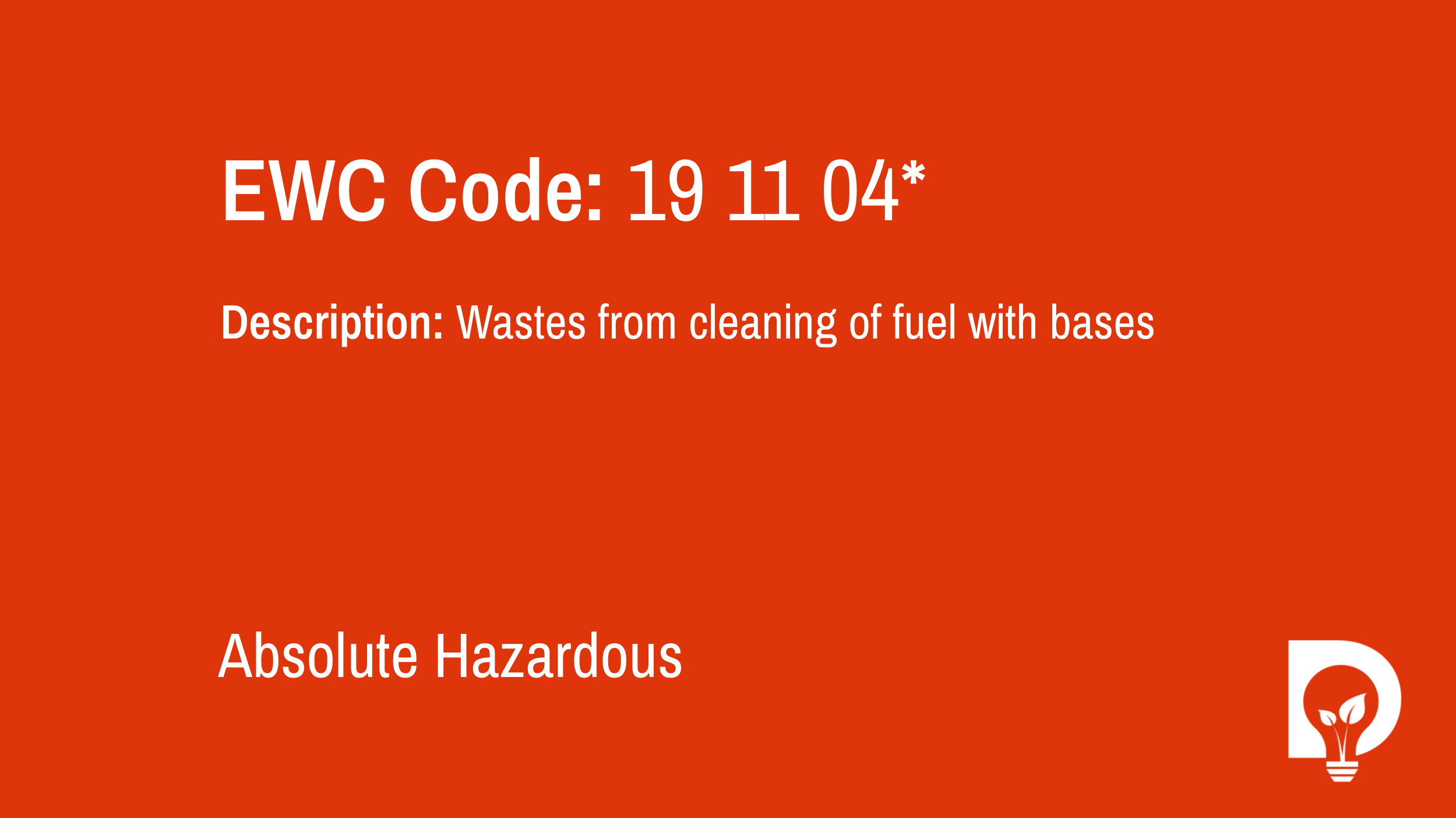 EWC Code: 19 11 04* - wastes from cleaning of fuel with bases. Type: Absolute Hazardous. Image by Dsposal