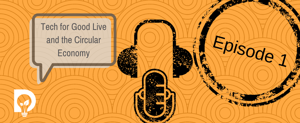 TechForGoodLive Dsposal Circular Economy Podcast Series 1 Episode 1